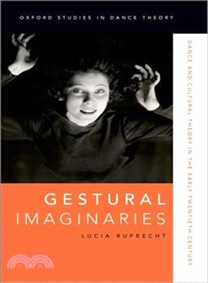 Gestural Imaginaries ― Dance and Cultural Theory in the Early Twentieth Century