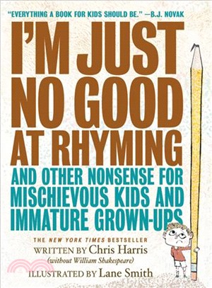 I'm Just No Good at Rhyming ─ And Other Nonsense for Mischievous Kids and Immature Grown-ups