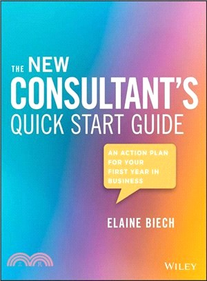 The Consultant's Quick Start Guide ― An Action Plan for Your First Year in Business