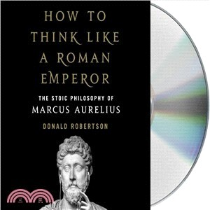 How to Think Like a Roman Emperor ― The Stoic Philosophy of Marcus Aurelius