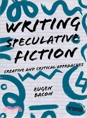 Writing Speculative Fiction ― Creative and Critical Approaches