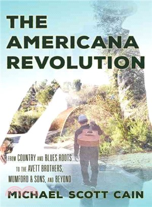 The Americana revolution : from country and blues roots to the Avett Brothers, Mumford & Sons, and beyond