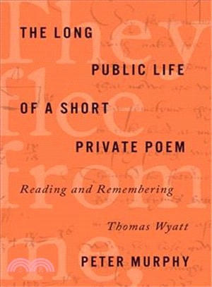 The Long Public Life of a Short Private Poem ― Reading and Remembering Thomas Wyatt