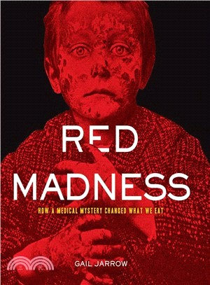 Red madness : how a medical mystery changed what we eat