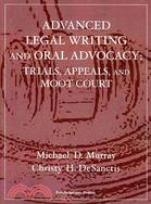 Advanced Legal Writing and Oral Advocacy: Trials, Appeals, and Moot Court