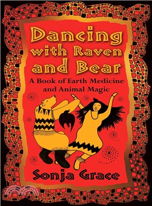 Dancing With Raven and Bear ― A Book of Earth Medicine and Animal Magic