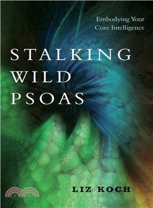 Stalking Wild Psoas ― Embodying Your Core Intelligence