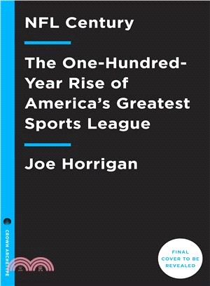 NFL Century ― The One-hundred-year Rise of America's Greatest Sports League