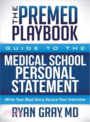 The Premed Playbook ― Guide to the Medical School Personal Statement: Write Your Best Story. Secure Your Interview.