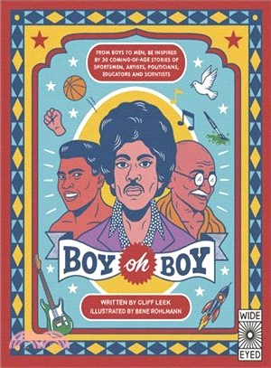 Boy Oh Boy ― From Boys to Men, Be Inspired by 30 Coming-of-age Stories of Sportsmen, Artists, Politicians, Educators and Scientists