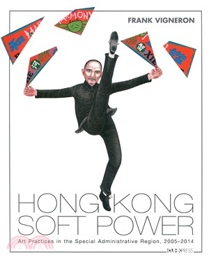 Hong Kong Soft Power:Art Practices in the Special Administrative Region, 2005-2014