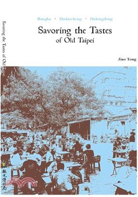 Savoring the Tastes of Old Taipei