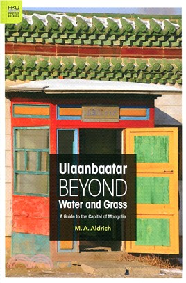 Ulaanbaatar beyond Water and Grass:A Guide to the Capital of Mongolia
