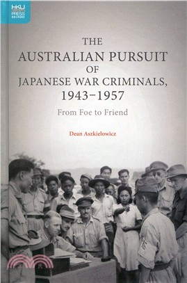 The Australian Pursuit of Japanese War Criminals, 1943-1957:From Foe to Friend